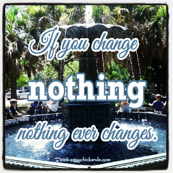 Change - Quote - Saying - Poem - artsychicksrule.com #sign #quote #saying