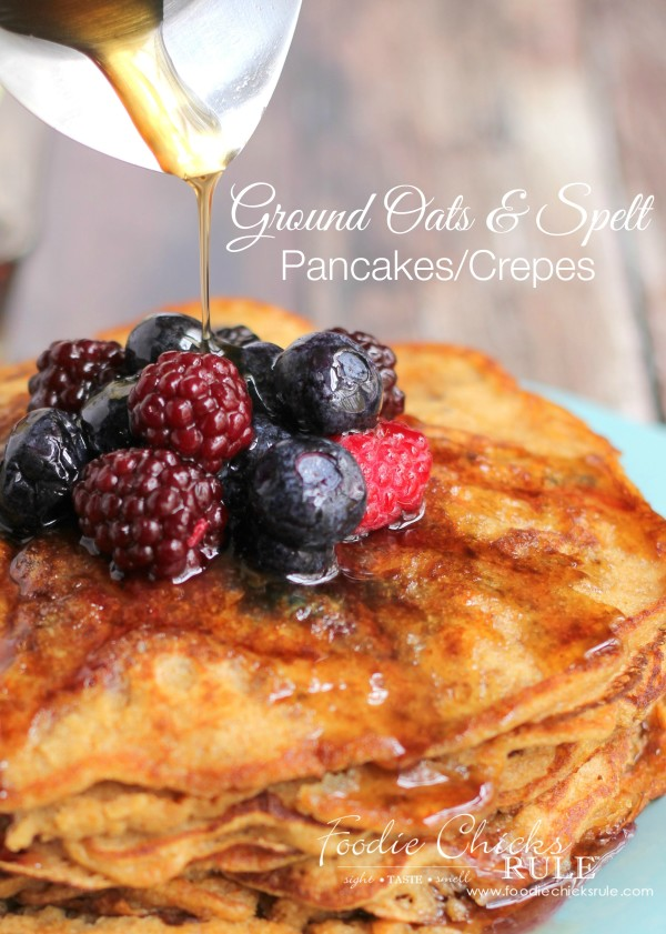 Ground Oats & Spelt PancakesCrepes - Healthier - #pancakes #breakfast #groundoatmeal #spelt #foodiechicksrule #crepes